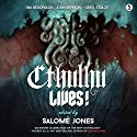 Cthulhu Lives!: An Eldritch Tribute to H. P. Lovecraft Hörbuch von Salome Jones Gesprochen von: Leeman Kessler, Alasdair Stuart