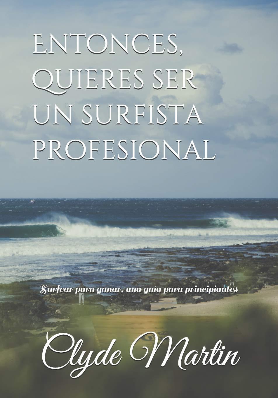 Entonces quieres ser un surfista profesional.: Surfear para ganar una guía para principiantes