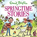 Springtime Stories: 30 Classic Tales Audiobook by Enid Blyton Narrated by Joshua Higgot, Julie Teal