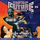 Captain Future #18 Red Sun of Danger Hörbuch von Brett Sterling,  Radio Archives Gesprochen von: Milton Bagby