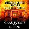 American Demon Hunters - Battle Creek, Michigan: An American Demon Hunters Novella Audiobook by J. Thorn, Chad Lutzke Narrated by Jean Lowe Carlson