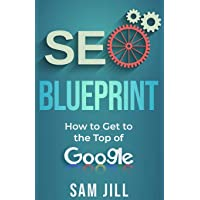 SEO Blueprint: How To Get To The Top Of Google