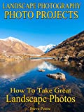 Landscape photography Photo Projects: How to Take Great Landscape photos
