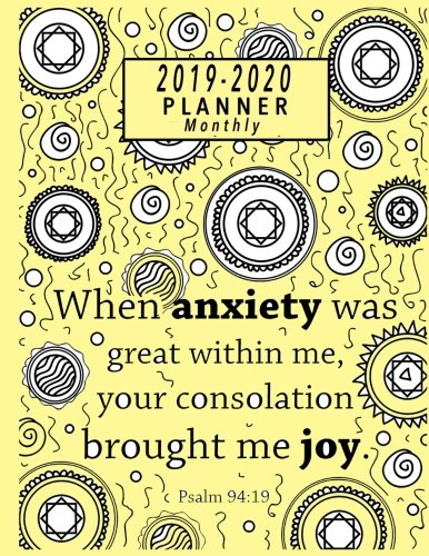 2019-2020 Monthly Planner: Psalm 94:19: When Anxiety Was Great Within Me Your Consolation Brought Me Joy: Bible Verse Planner, Religious Planner ... (Bible Verse Planner 2019-2020) (Volume 1) ()