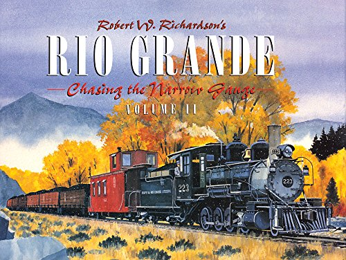 Robert Richardson's Rio Grande, Volume II: Chasing the Narrow Gauge