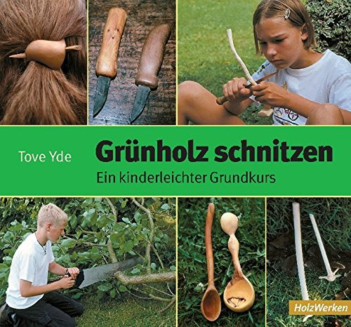 Grünholz schnitzen: Ein kinderleichter Grundkurs (HolzWerken)