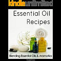 Essential Oil Recipes - Blending Essential Oils & Aromatics
