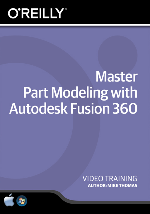 Master Part Modeling with Autodesk Fusion 360 [Online Code] by O'Reilly Media