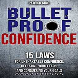 Bulletproof: 15 Laws for Unshakeable Confidence, Defeating Your Fears, and Conquering Your Goals