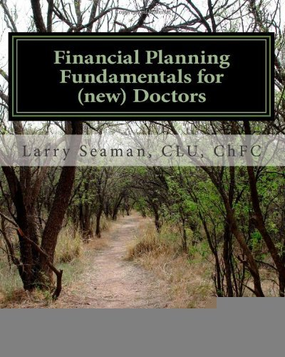 Financial Planning Fundamentals for (new) Doctors [Paperback] [2011] (Author) CLU, ChFC, Larry Seaman