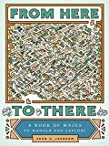 From Here to There: A Book of Mazes to Wander and Explore (Maze Books for Kids, Maze Games, Maze Puzzle Book)