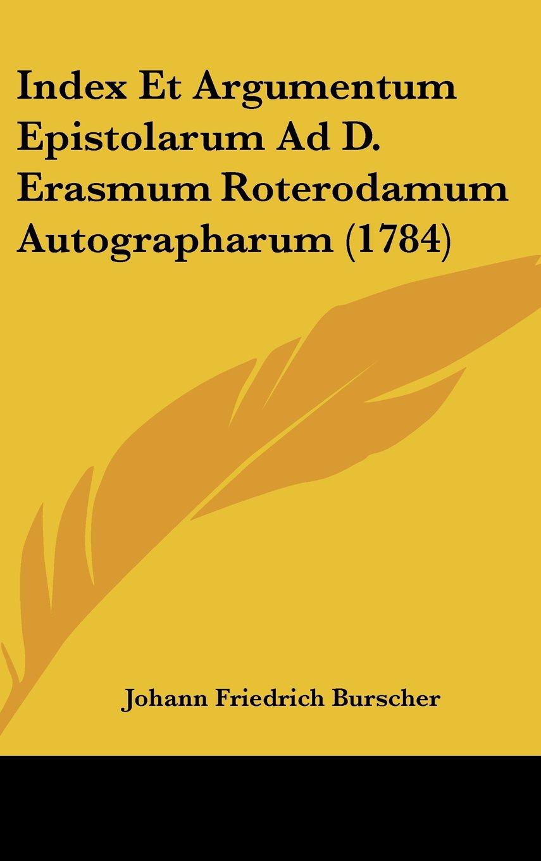 Index Et Argumentum Epistolarum Ad D. Erasmum Roterodamum Autographarum (1784) (Latin Edition) PDF
