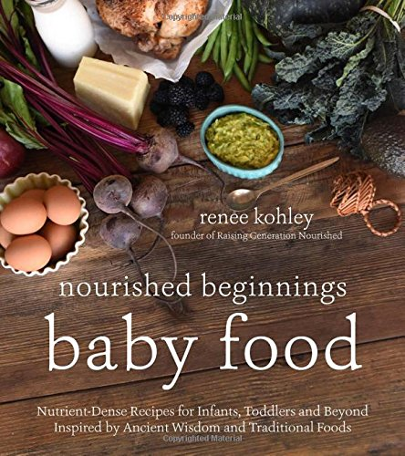 Nourished Beginnings Baby Food: Nutrient-Dense Recipes for Infants, Toddlers and Beyond Inspired by Ancient Wisdom and Traditional Foods (Super Nutrition For Babies compare prices)