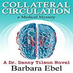 Collateral Circulation: A Medical Mystery: A Dr. Danny Tilson Novel, Book 3 | Barbara Ebel