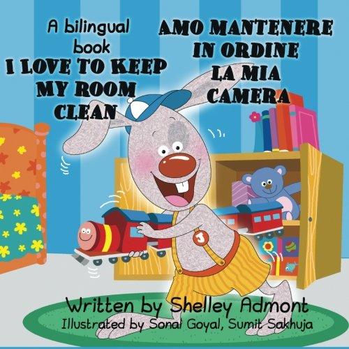 Read Online I Love to Keep My Room Clean - Amo mantenere in ordine la mia camera: English-Italian Bilingual Edition (English Italian Bilingual Collection) PDF