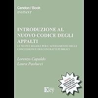 Introduzione al nuovo codice degli appalti: Le nuove regole per l'affidamento delle concessioni e dei contratti pubblici