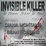 Invisible Killer: The Monster Behind the Mask | Diana Montane,Sean Robbins