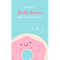 Destiny's Foodie Diaries: Some of Us Live to Eat (Bodybuilders & Foodies Book 2) (English Edition)