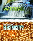 How Does a Waterfall Become Electricity?, Mike Graf and Robert Snedden, 1410934489