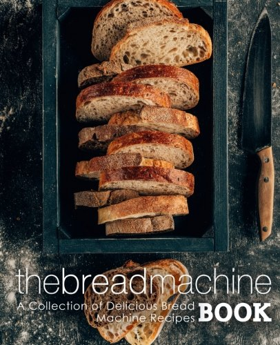 The Bread Machine Book: A Collection of Delicious Bread Machine Recipes by BookSumo Press
