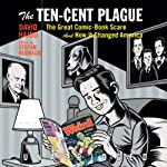 The Ten-Cent Plague: The Great Comic-Book Scare and How It Changed America | David Hajdu