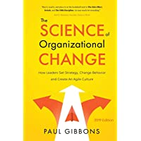 The Science of Organizational Change: How Leaders Set Strategy, Change Behavior, and Create an Agile Culture: 1