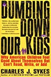Dumbing down Our Kids, Charles J. Sykes, 0312148232