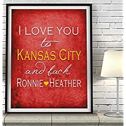"""I Love You to Kansas City and Back"" ART PRINT, Customized & Personalized UNFRAMED, Wedding gift, Valentines day gift, Christmas gift, Father's day gift, All Sizes"
