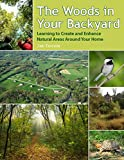 The Woods In Your Backyard: Learning to Create and Enhance Natural Areas Around Your Home