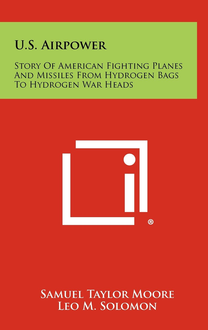Download U.S. Airpower: Story of American Fighting Planes and Missiles from Hydrogen Bags to Hydrogen War Heads pdf