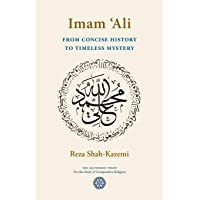 Imam 'Ali From Concise History to Timeless Mystery