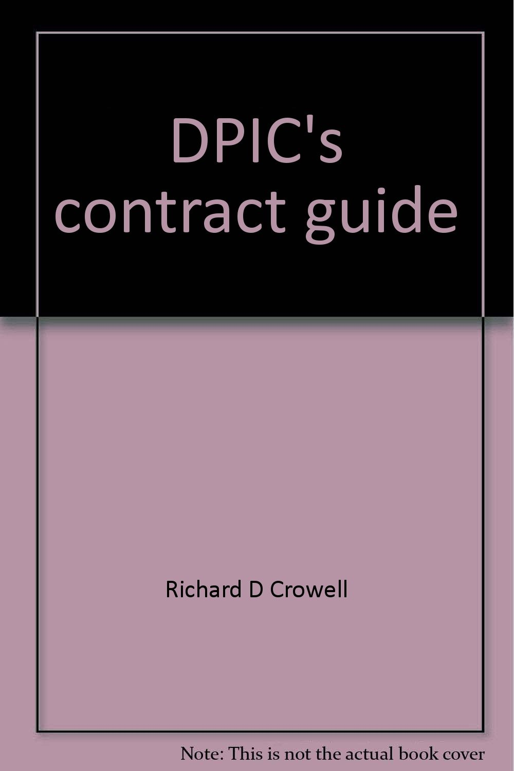 DPIC's Contract Guide: A Risk Management Handbook For Architectural, Engineering and Environmental professionals