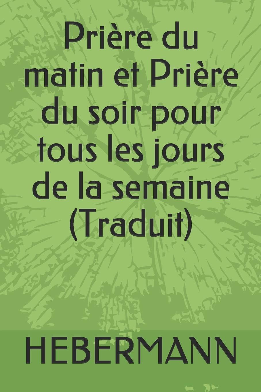 Priere Du Matin Et Priere Du Soir Pour Tous Les Jours De La Semaine Traduit French Edition John Hebermann 9781695922242 Amazon Com Books