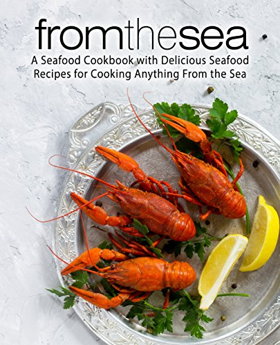 From the Sea: A Seafood Cookbook with Delicious Seafood Recipes for Cooking Anything From the Sea (2nd Edition) by BookSumo Press