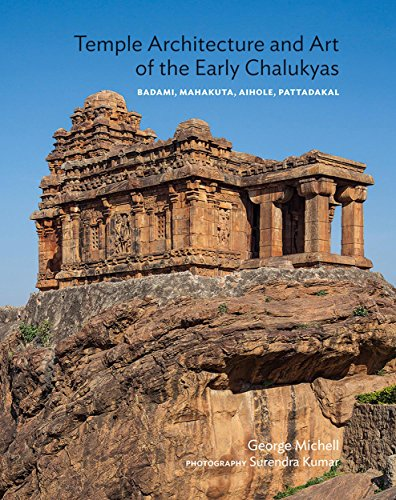 Temple Architecture and Art of the Early Chalukyas: Badami, Mahakuta, Aihole, Pattadakal