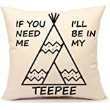 Teepee Throw Pillow Case Funny Quotes Cushion Cover Cotton Linen 18 x 18 Inch,If You Need Me I'll Be In My Teepee