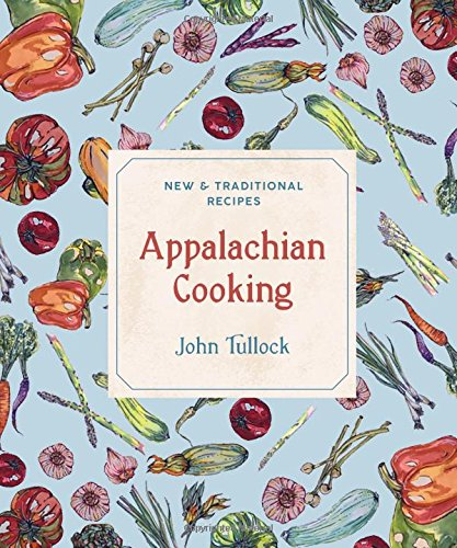 Appalachian Cooking: New & Traditional Recipes by John Tullock