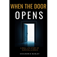 When The Door Opens: A Real Life Story of Survival and Grace (English Edition)