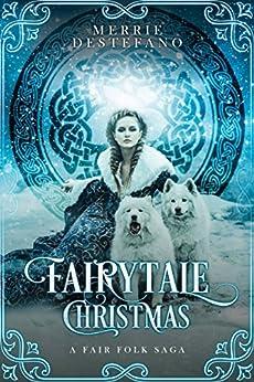 Fairytale Christmas: A Fair Folk Saga (The Fair Folk Saga Book 1) by [Destefano, Merrie]
