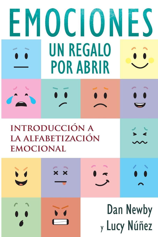 Emotions, un Regalo por Abrir: Introducción a la Alfabetización Emocional Tapa blanda – 13 abr 2018 Dan Newby Lucy Núñez Daniel Newby 0692934820