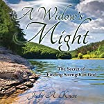 A Widow's Might: The Secret of Finding Strength in God | Judy A. Knox