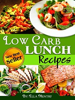31 Low Carb Lunch Recipes: Delicious & Nutritious Recipes With Less Then 12g Of Carbs by [Mentry, Ella]