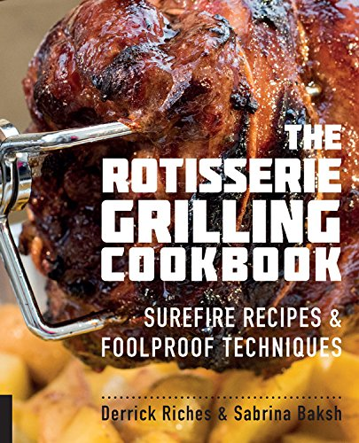 The Rotisserie Grilling Cookbook: Surefire Recipes and Foolproof Techniques
