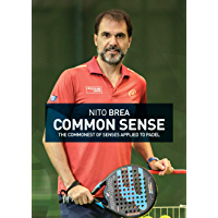 Common Sense: The commonest of senses applied to padel (English Edition)