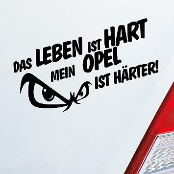 Auto Aufkleber In Deiner Wunschfarbe Das Leben Ist Hart Mein Ist Härter Für Opel Fans 19x9 5 Cm Sticker Auto