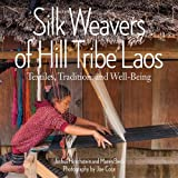 img - for Silk Weavers of Hill Tribe Laos: Textiles, Tradition, and Well-Being book / textbook / text book