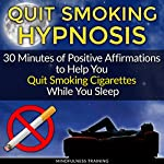 Quit Smoking Hypnosis: 30 Minutes of Positive Affirmations to Help You Quit Smoking Cigarettes While You Sleep: Quit Smoking Series, Book 1 | Mindfulness Training