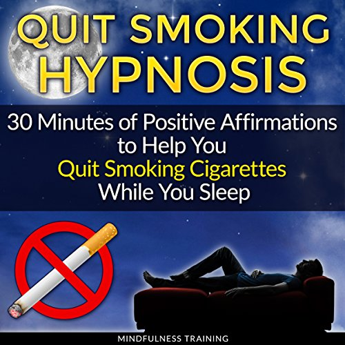 Quit Smoking Hypnosis: 30 Minutes of Positive Affirmations to Help You Quit Smoking Cigarettes While You Sleep: Quit Smoking Series, Book 1