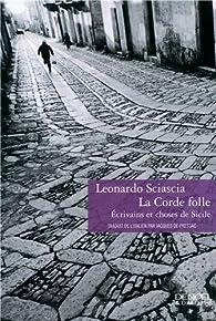 La Corde folle: Écrivains et choses de Sicile par Leonardo Sciascia