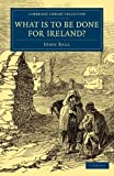 What Is to Be Done for Ireland?, Ball, John, 1108077617